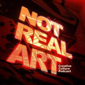 Not Real Art Podcast