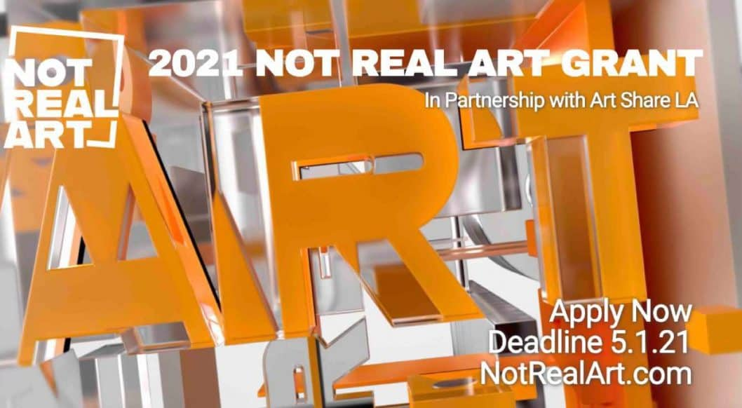Call For Artists: Apply Now for the 2021 NOT REAL ART Artist Grant. Don't Miss Out. Deadline May 1, 2021!